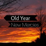 Old Year, New Mercies