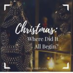 Christmas: Where Did It All Begin?