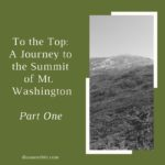 To the Top: A Journey to the Summit of Mt. Washington Part 1