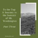 To the Top: A Journey to the Summit of Mt. Washington Part Three