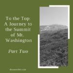 To the Top: A Journey to the Summit of Mt. Washington Part 2
