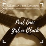 Karate and the Kingdom Part 1: Girl in Black