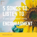 5 Songs to Listen to If You Just Need Some Encouragement
