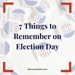 7 Things to Remember on Election Day