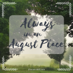 Always in an August Place